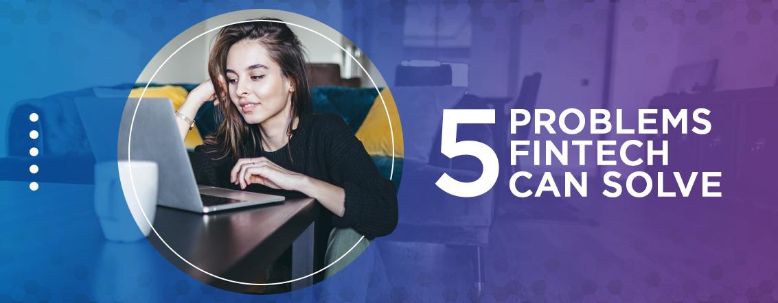 5 Problems Fintech Can Solve