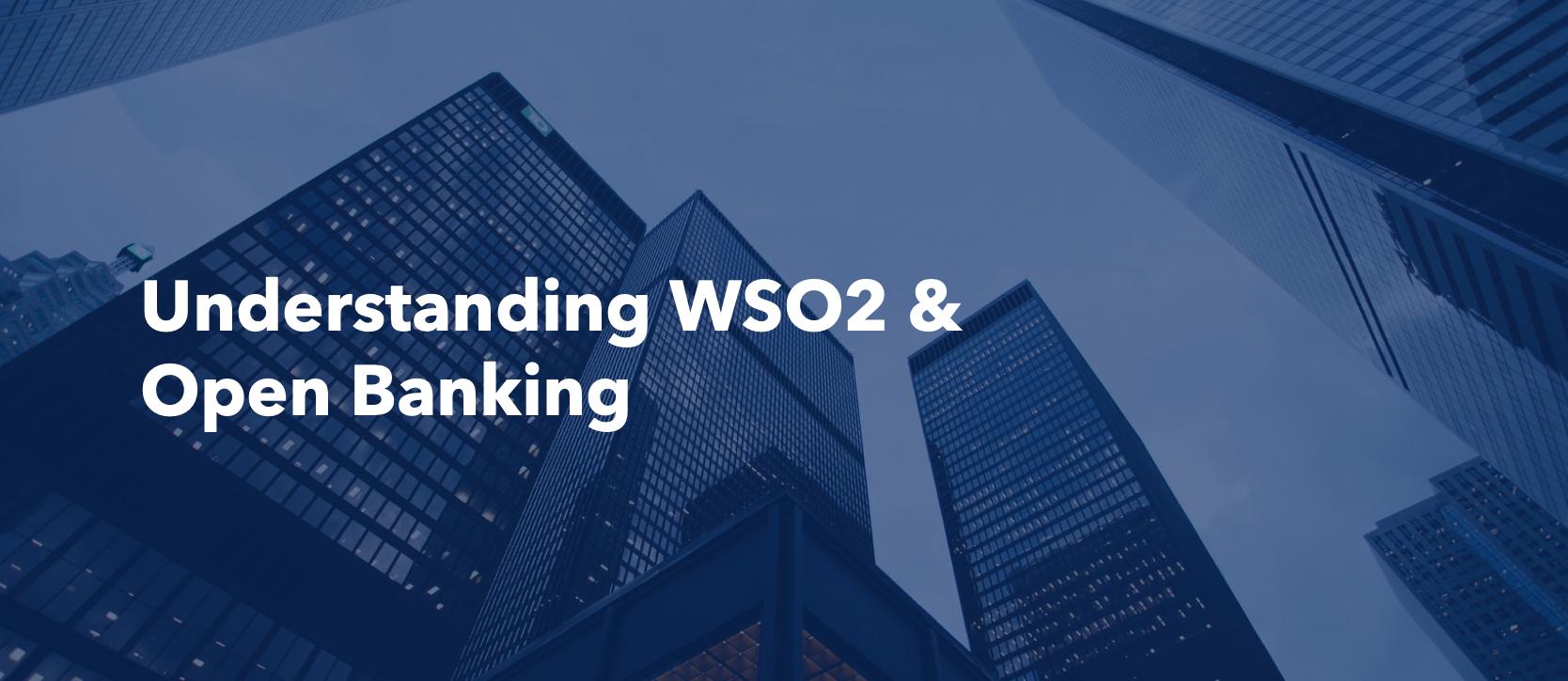 Understanding WSO2 & Open Banking