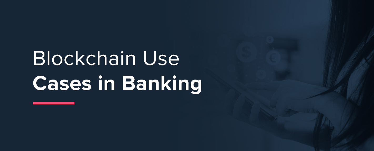 6 Blockchain Use Cases In Banking